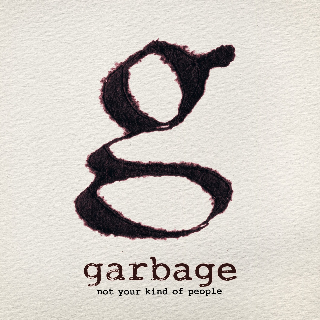"Garbage - ""Not your kind of people"""