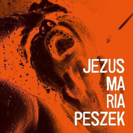 """Maria Peszek - """"Jezus Maria Peszek"""""""